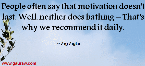 People Often Say That Motivation Doesn't Last. Well, neither does bathing - That's why we recommend it daily.