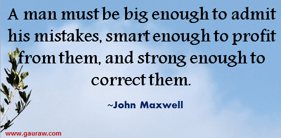 A Man Must Be Big Enough To Admit His Mistakes, smart enough to profit from them - John Maxwell