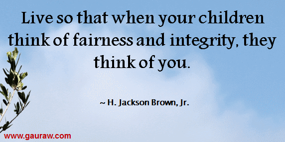 Jackson Brown Jr. Quote - Live So That When Your Children Think Of Fairness And Integrity