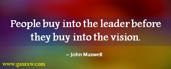 People Buy Into The Leader Before They Buy Into The Vision - John Maxwell