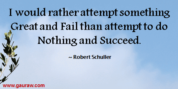 I Would Rather Attempt Something Great And Fail Than Attempt To Do Nothing And Succeed
