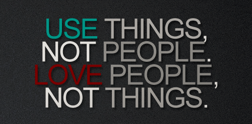 Love People Use Things - Don't Revese The Rule