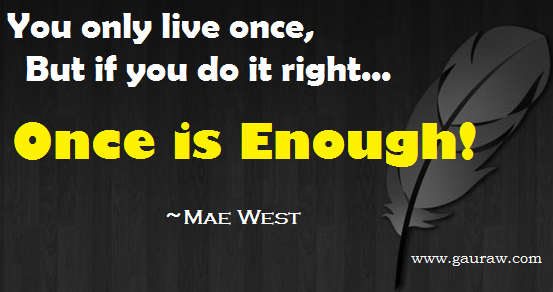 You only live once, but if you do it right, once is enough - Inspiring Quote by Mae West