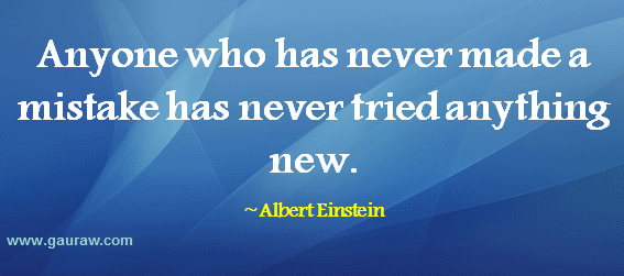 Anyone Who Never Made A Mistake Never Tried Anything New - Albert Einstein