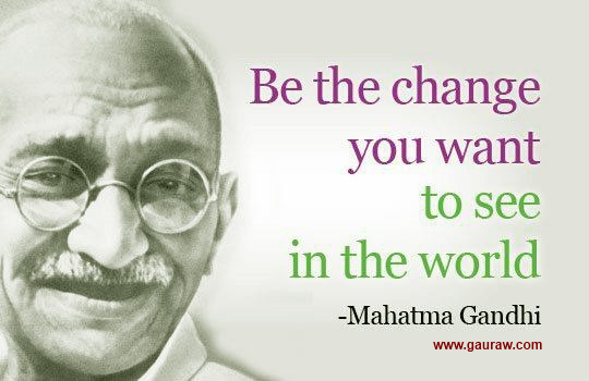 Inspiring Quote-Be the change you want to see in the world - Mahatma Gandhi