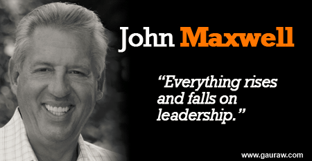 Everything Rises And Falls On Leadership - John Maxwell - Quotes Compiled by Kumar Gauraw