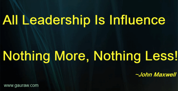 """All Leadership Is Influence Nothing More, Nothing Less"" - John Maxwell Quotes"