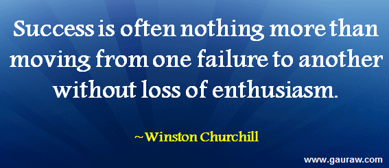 Success is often nothing more than moving from one failure to anothre without loss of enthusiasm.