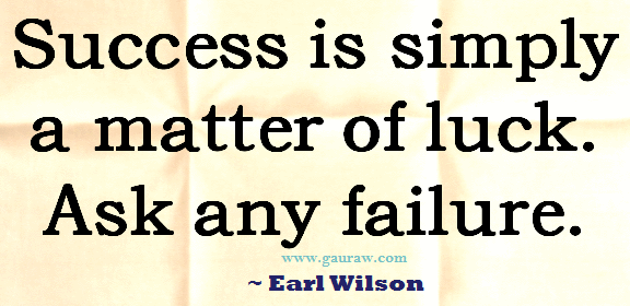 Inspiring Quote-Success is simply A Matter Of Luck. Ask Any Failure