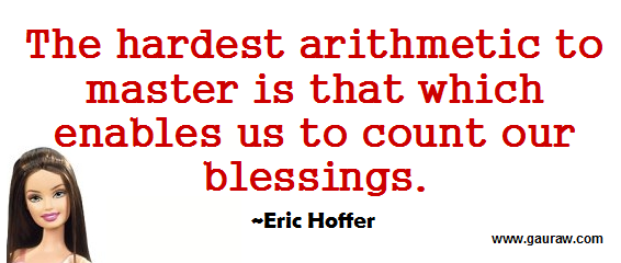 The Hardest Arithmetic Is To Master That Which Enables Us To Count Our Blessings