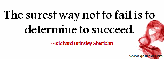 The Surest Way To Not To Fail Is To Determine To Succeed - Richard Brinsley Sheridan