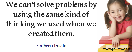 Einstein Quote-We can't solve problems by using the same kind of thinking we used when we created them.