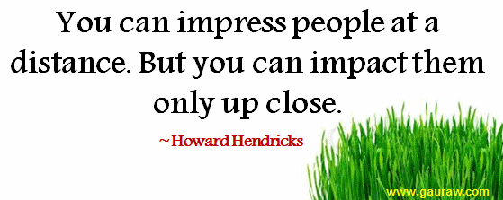You Can Impress People At A Distance But You Can Impact Them Only Up Close - Howard Hendricks