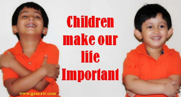 Children Make Our Life Important - A Quote From www.gauraw.com