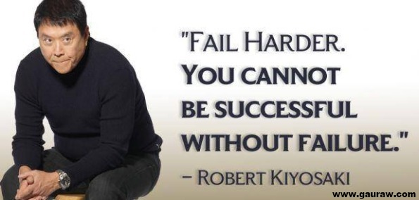 Fail Harder. You Can Not Succeed Without Failure - Robert Kiyosaki