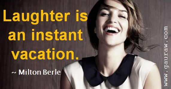 Laughter Is An Instant Vacation - Milton Berle