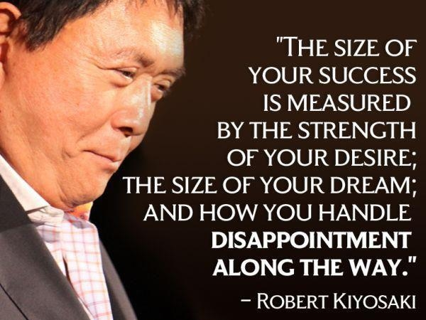 The Size Of Your Success Is Measured By The Strength Of Your Desire - Robert Kiyosaki