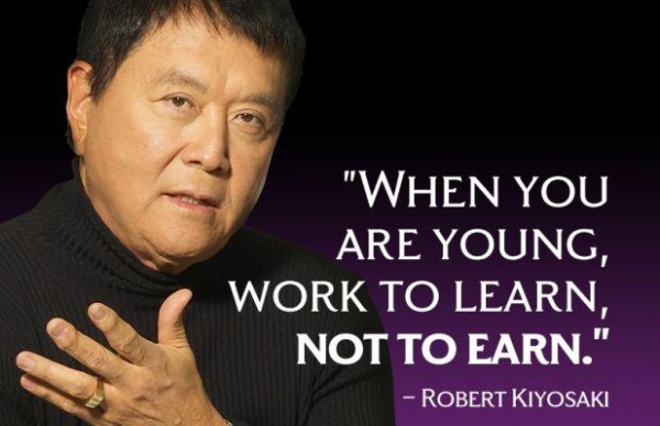 When You Are Young Work To Learn Not To Earn - Robert Kiyosaki