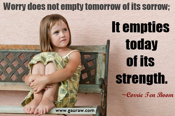 Worry Does Not Empty Tomorrow Of Its Sorrow It Empties Today Of Its Strength - Corrie Ten Boom