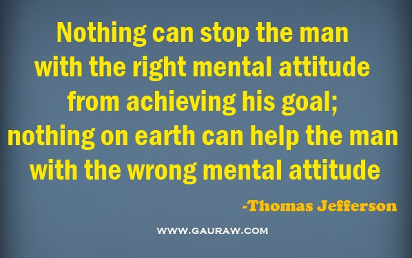 Nothing can stop the man with the right mental attitude from achieving his goal - Thomas Jefferson