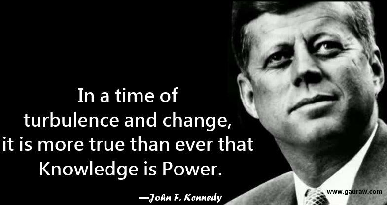 In a time of turbulance and change -John F Kennedy