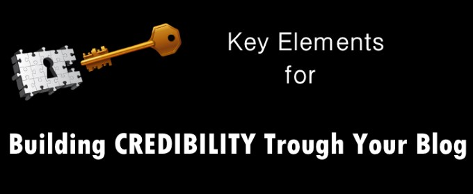 Key Elements To Build Credibility And Increase Popularity Through Your Blog