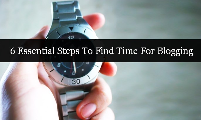 Essential steps to find time for blogging especially for busy people