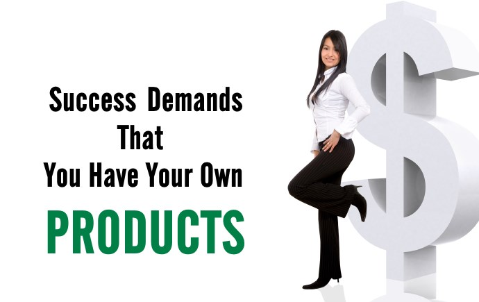 Success demands you have your own products as a blogger
